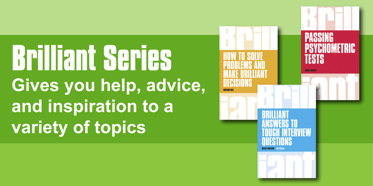 Brilliant Series: Gives you help, advice, and inspiration to a variety of topics